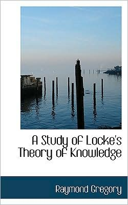 A Study Of Locke's Theory Of Knowledge