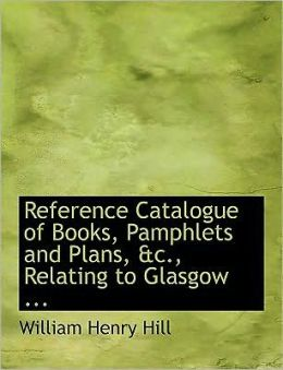 Reference Catalogue Of Books, Pamphlets And Plans, Ac., Relating To Glasgow ... (Large Print Edition)