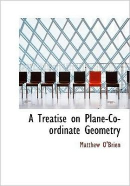 A Treatise On Plane-Co-Ordinate Geometry (Large Print Edition)