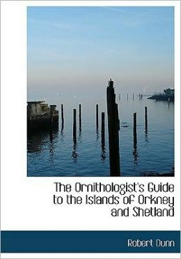 The Ornithologist's Guide To The Islands Of Orkney And Shetland (Large Print Edition)