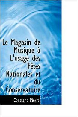 Le Magasin de Musique an L'Usage Des Faotes Nationales Et Du Conservatoire