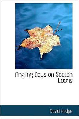 Angling Days On Scotch Lochs