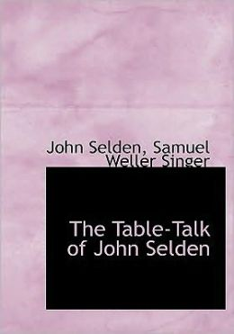 The Table-Talk Of John Selden (Large Print Edition)