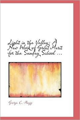 Light in the Valley: A New Work of Great Merit for the Sunday School ...