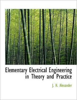 Elementary Electrical Engineering In Theory And Practice (Large Print Edition)
