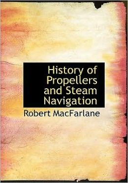 History Of Propellers And Steam Navigation (Large Print Edition)