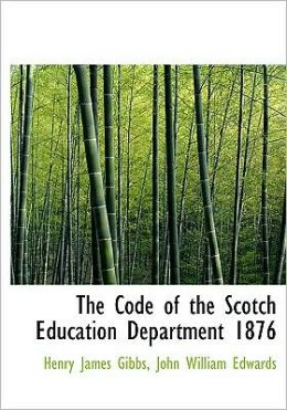 The Code Of The Scotch Education Department 1876 (Large Print Edition)