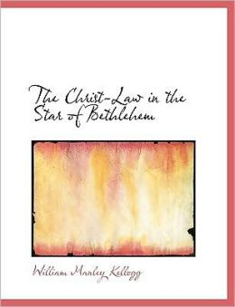 The Christ-Law In The Star Of Bethlehem (Large Print Edition)