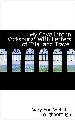 My Cave Life in Vicksburg: With Letters of Trial and Travel