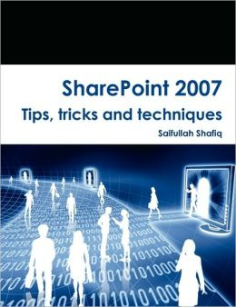 Sharepoint 2007 Tips, Tricks And Techniques