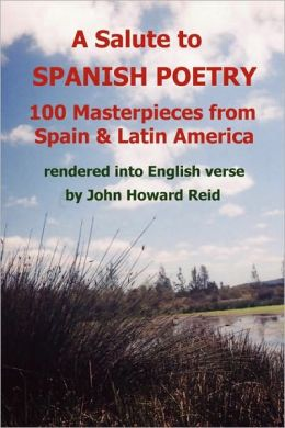 A Salute to Spanish Poetry: 100 Masterpieces from Spain and Latin America rendered into English Verse