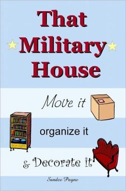 That Military House: Move it, Organize it & Decorate it