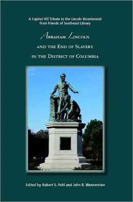 Abraham Lincoln and the End of Slavery in the District of Columbia