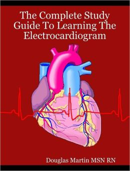 The Complete Study Guide To Learning The Electrocardiogram
