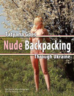 Tatyana Goes Nude Backpacking Through Ukraine