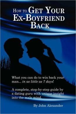 How to Get Your Ex-Boyfriend Back