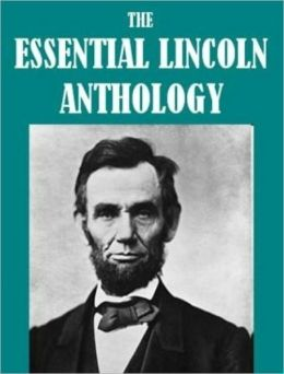The Essential Abraham Lincoln Anthology