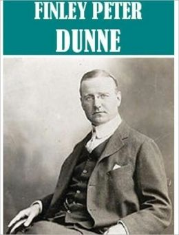5 Books By Finley Peter Dunne