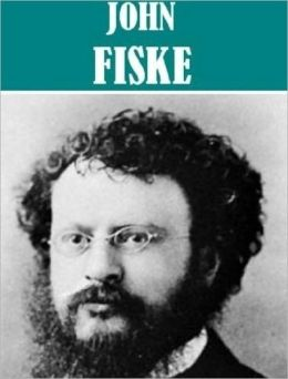 Essential John Fiske Collection (10 books and essay collections)
