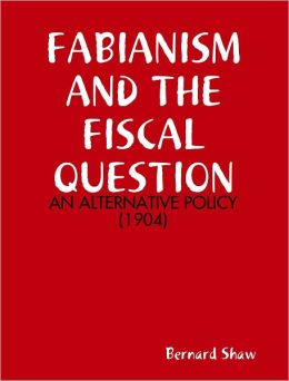 FABIANISM AND THE FISCAL QUESTION : AN ALTERNATIVE POLICY (1904)