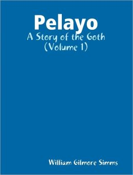 Pelayo: a Story of the Goth (Volume 1)