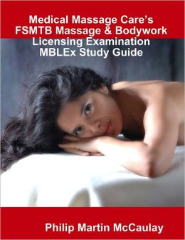 Medical Massage Care's FSMTB Massage & Bodywork Licensing Examination MBLEx Study Guide