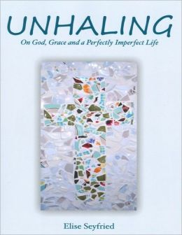 Unhaling: On God, Grace and a Perfectly Imperfect Life