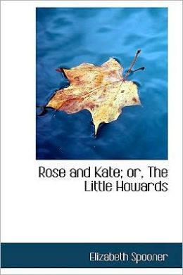 Rose and Kate; Or, the Little Howards
