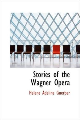 Stories Of The Wagner Opera