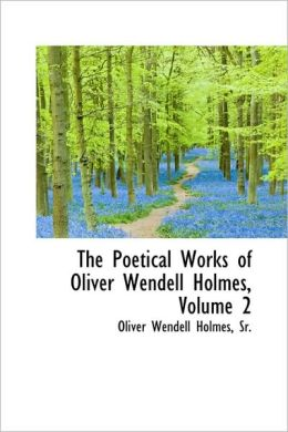 The Poetical Works Of Oliver Wendell Holmes, Volume 2