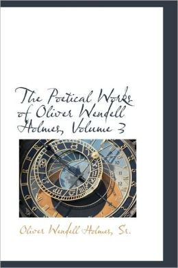 The Poetical Works Of Oliver Wendell Holmes, Volume 3