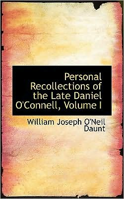 Personal Recollections Of The Late Daniel O'Connell, Volume I