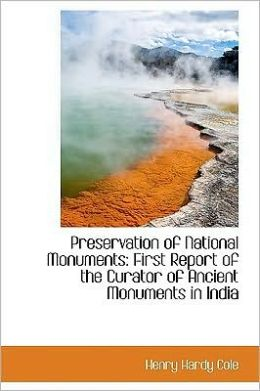Preservation of National Monuments: First Report of the Curator of Ancient Monuments in India