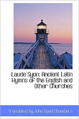 Laude Syon: Ancient Latin Hymns of the English and Other Churches