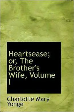 Heartsease; Or, The Brother's Wife, Volume I