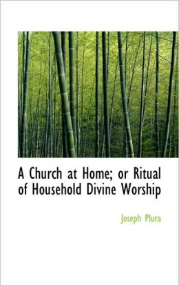 A Church At Home; Or Ritual Of Household Divine Worship