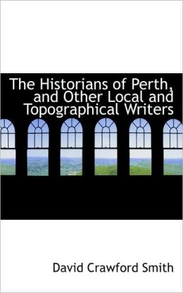 The Historians of Perth, and Other Local and Topographical Writers