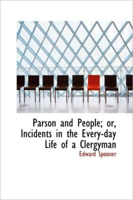 Parson and People; Or, Incidents in the Every-Day Life of a Clergyman