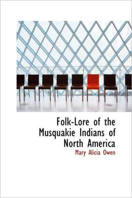 Folk-Lore Of The Musquakie Indians Of North America