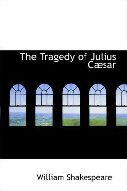 The Tragedy Of Julius C Sar