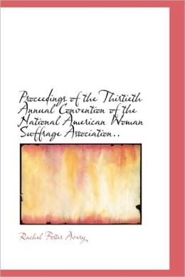 Proceedings Of The Thirtieth Annual Convention Of The National American Woman Suffrage Association..