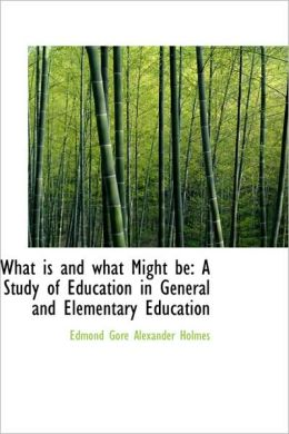 What Is and What Might Be: A Study of Education in General and Elementary Education