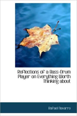 Reflections of a Bass-Drum Player on Everything Worth Thinking About