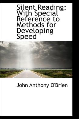 Silent Reading: With Special Reference to Methods for Developing Speed