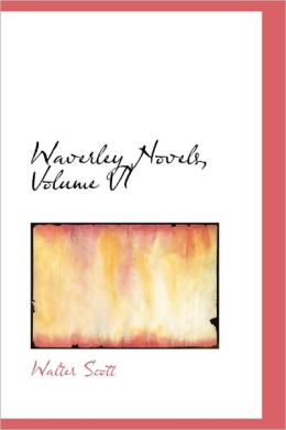 Waverley Novels, Volume Vi