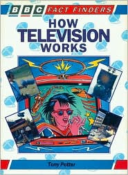 How Television Works: A BBC Fact Finders Book