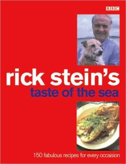 Rick Stein's Taste of the Sea: 150 Fabulous Recipes for Every Occaision