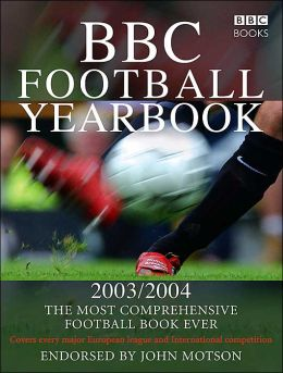 BBC Football Yearbook 2003/2004: The Most Comprehensive Football Book Ever