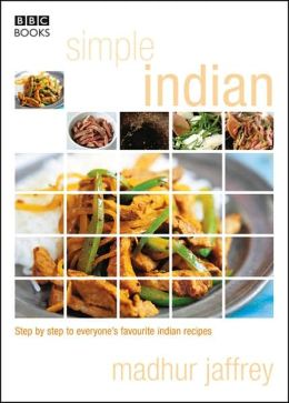 Simple Indian Cookery: Step by Step to Everyon's Favorite Indian Recipes