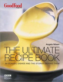 Ultimate Recipe Book: 50 Classic Dishes and the Stories Behind Them